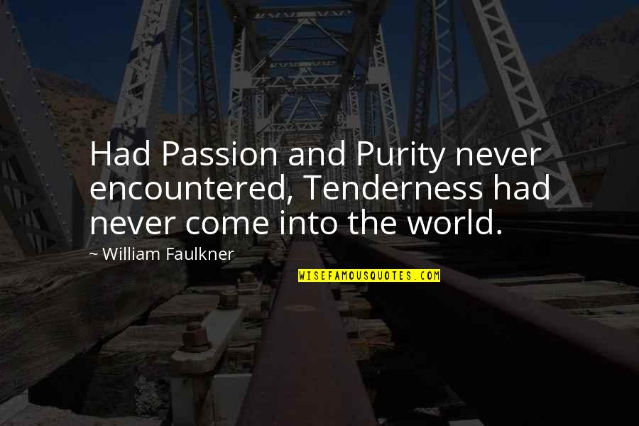 Faulkner William Quotes By William Faulkner: Had Passion and Purity never encountered, Tenderness had