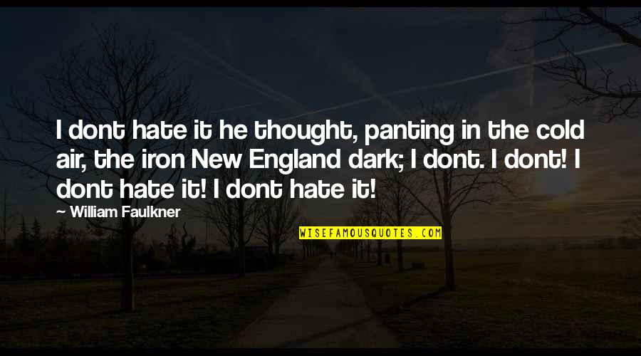 Faulkner William Quotes By William Faulkner: I dont hate it he thought, panting in