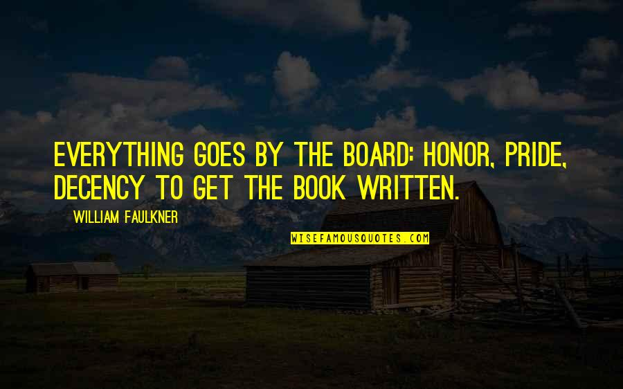 Faulkner William Quotes By William Faulkner: Everything goes by the board: honor, pride, decency
