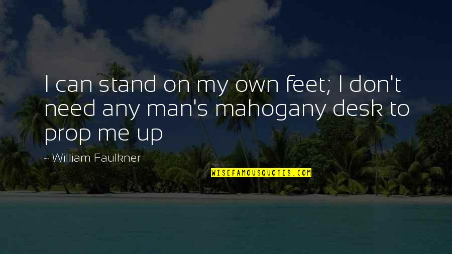 Faulkner William Quotes By William Faulkner: I can stand on my own feet; I