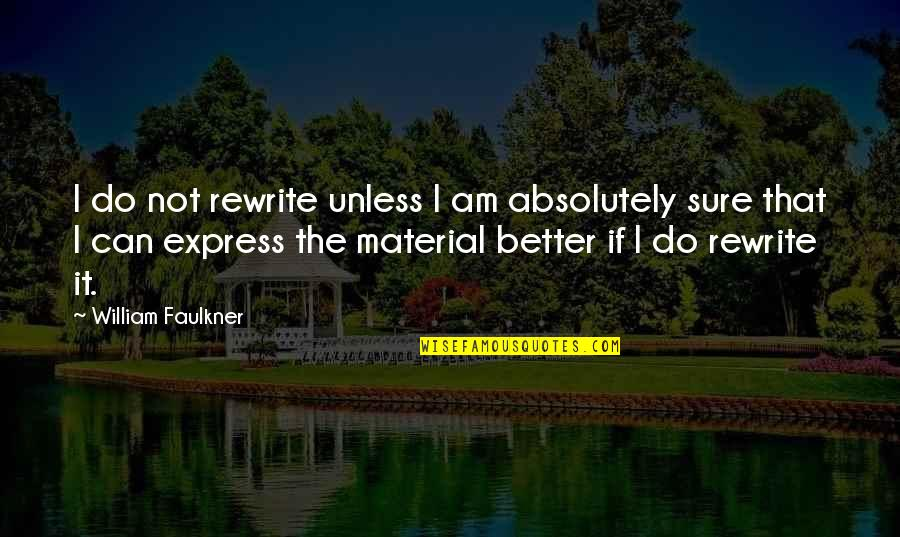 Faulkner William Quotes By William Faulkner: I do not rewrite unless I am absolutely