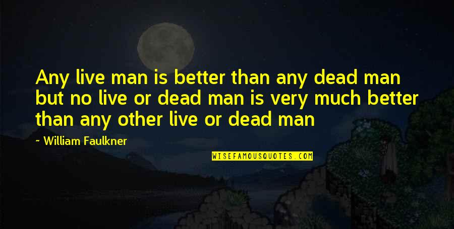 Faulkner William Quotes By William Faulkner: Any live man is better than any dead