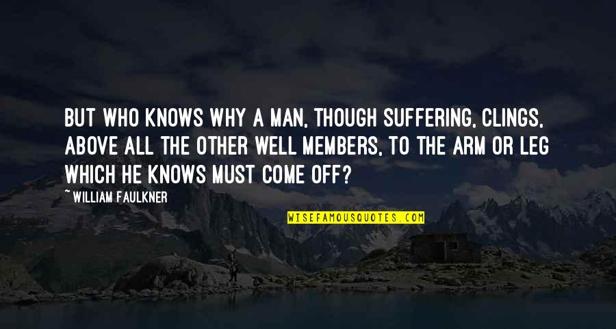Faulkner William Quotes By William Faulkner: But who knows why a man, though suffering,