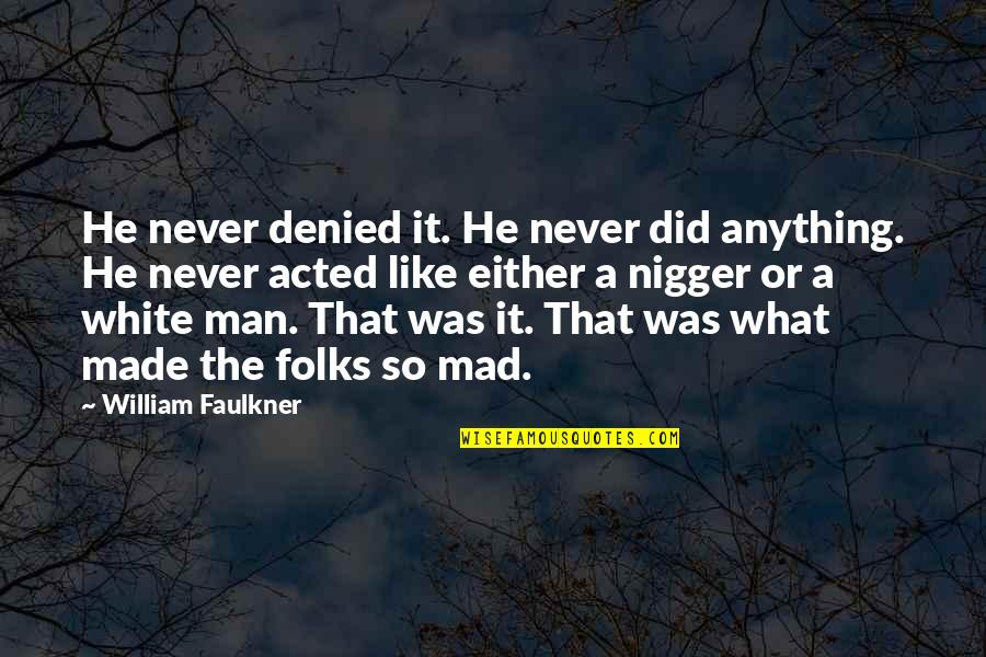 Faulkner William Quotes By William Faulkner: He never denied it. He never did anything.