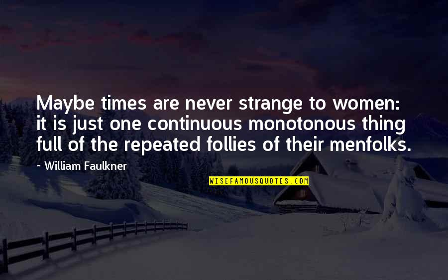 Faulkner William Quotes By William Faulkner: Maybe times are never strange to women: it