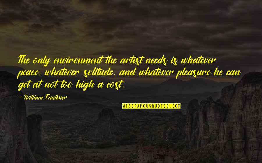 Faulkner William Quotes By William Faulkner: The only environment the artist needs is whatever