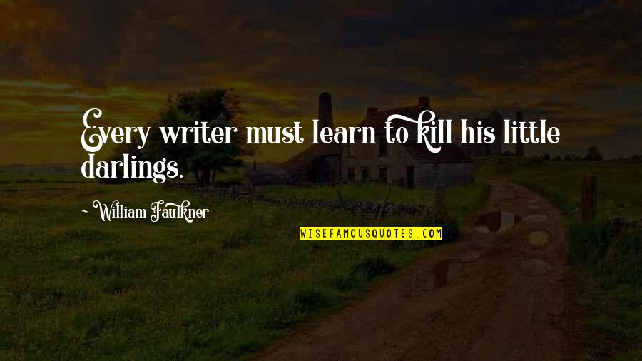 Faulkner William Quotes By William Faulkner: Every writer must learn to kill his little