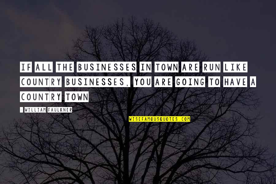 Faulkner William Quotes By William Faulkner: If all the businesses in town are run