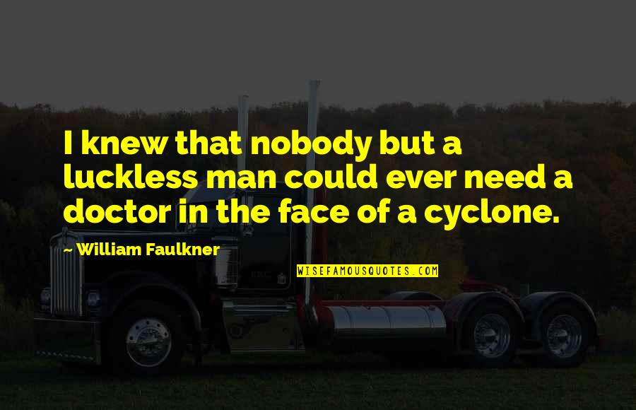 Faulkner William Quotes By William Faulkner: I knew that nobody but a luckless man