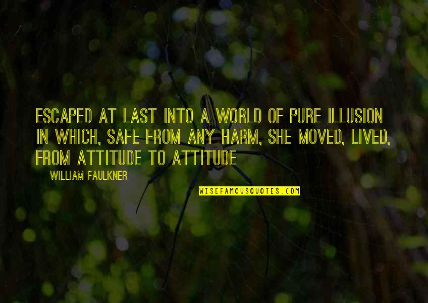 Faulkner William Quotes By William Faulkner: Escaped at last into a world of pure