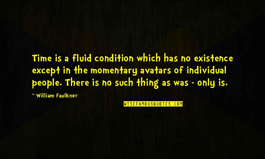 Faulkner William Quotes By William Faulkner: Time is a fluid condition which has no