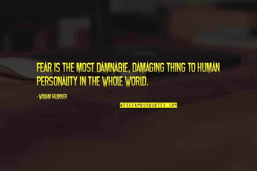 Faulkner William Quotes By William Faulkner: Fear is the most damnable, damaging thing to