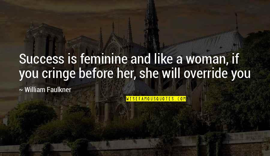 Faulkner William Quotes By William Faulkner: Success is feminine and like a woman, if