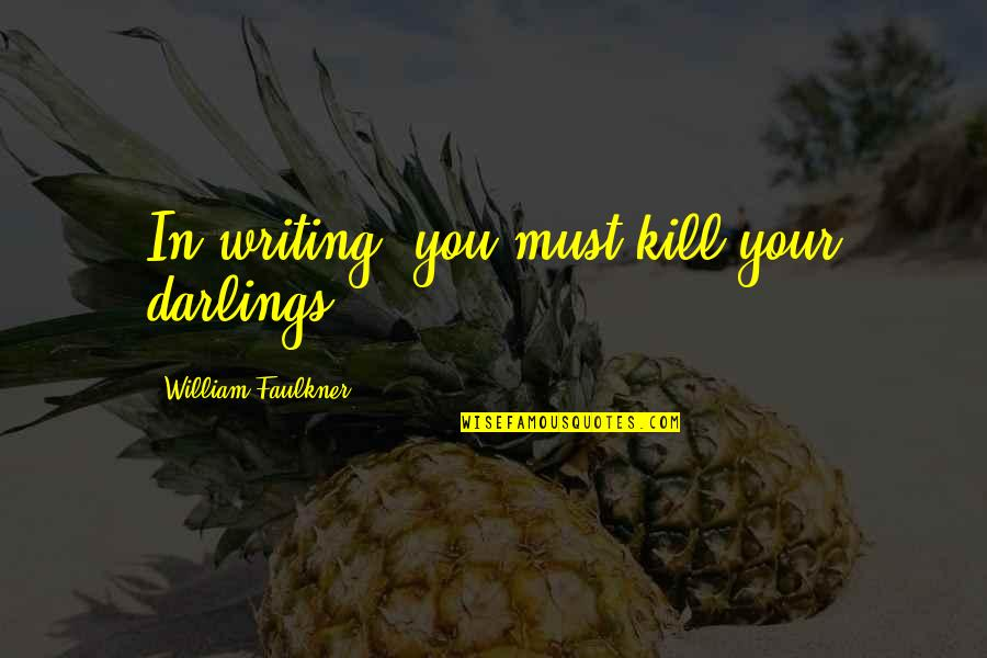 Faulkner William Quotes By William Faulkner: In writing, you must kill your darlings.