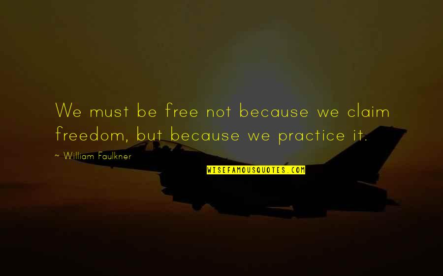 Faulkner William Quotes By William Faulkner: We must be free not because we claim
