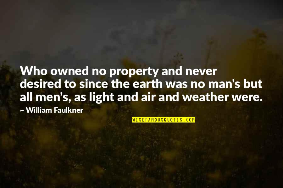 Faulkner William Quotes By William Faulkner: Who owned no property and never desired to
