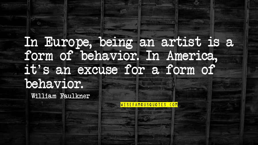 Faulkner William Quotes By William Faulkner: In Europe, being an artist is a form
