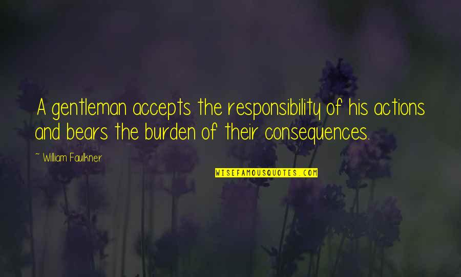 Faulkner William Quotes By William Faulkner: A gentleman accepts the responsibility of his actions