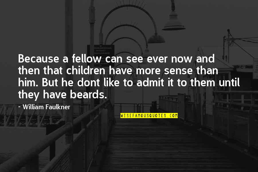 Faulkner William Quotes By William Faulkner: Because a fellow can see ever now and