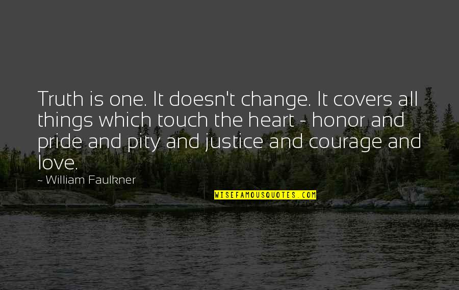Faulkner William Quotes By William Faulkner: Truth is one. It doesn't change. It covers