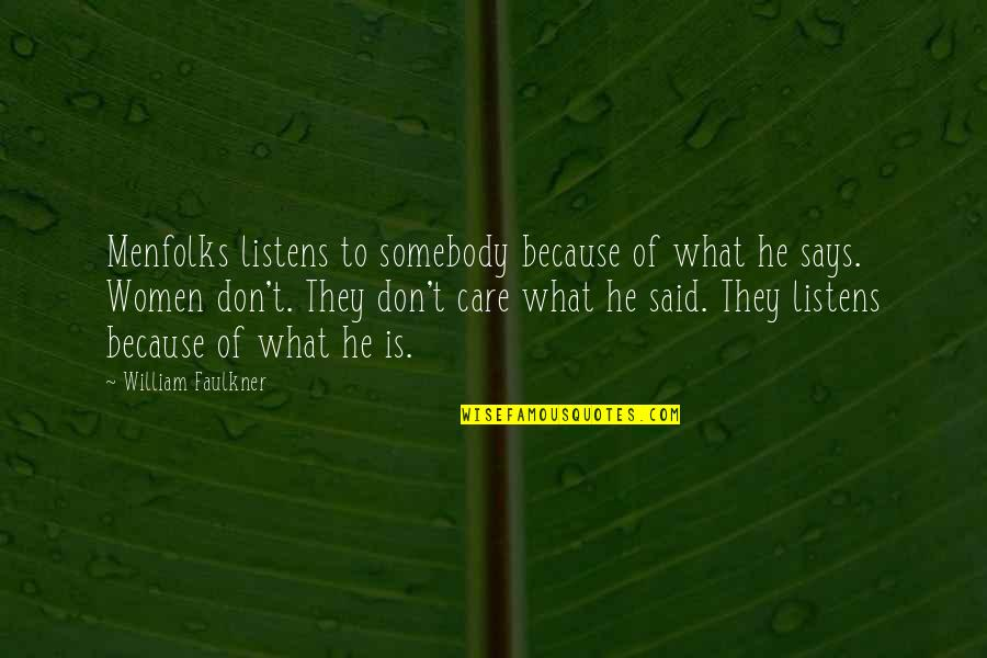 Faulkner William Quotes By William Faulkner: Menfolks listens to somebody because of what he