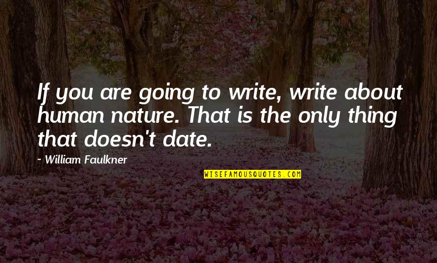Faulkner William Quotes By William Faulkner: If you are going to write, write about