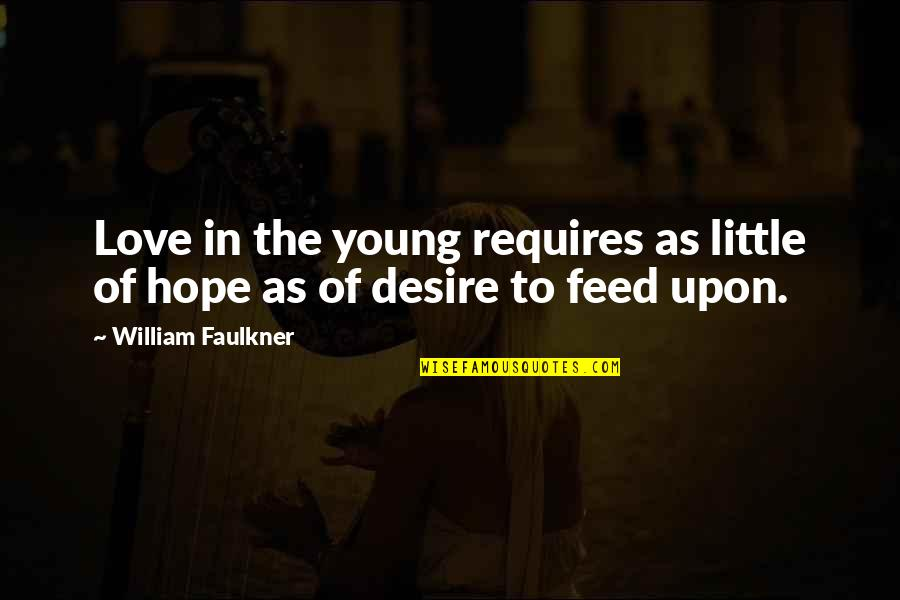 Faulkner William Quotes By William Faulkner: Love in the young requires as little of