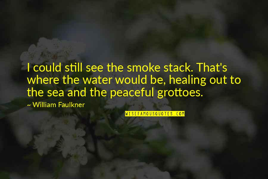 Faulkner William Quotes By William Faulkner: I could still see the smoke stack. That's
