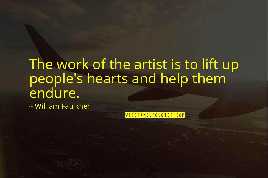 Faulkner William Quotes By William Faulkner: The work of the artist is to lift