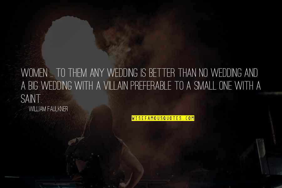 Faulkner William Quotes By William Faulkner: Women ... to them any wedding is better