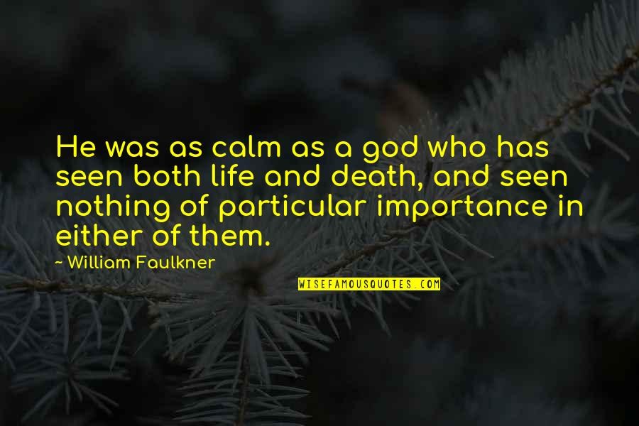 Faulkner William Quotes By William Faulkner: He was as calm as a god who