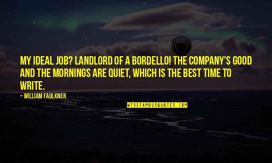 Faulkner William Quotes By William Faulkner: My ideal job? Landlord of a bordello! The