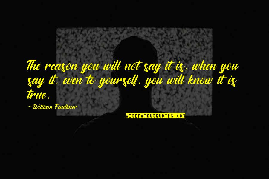 Faulkner William Quotes By William Faulkner: The reason you will not say it is,