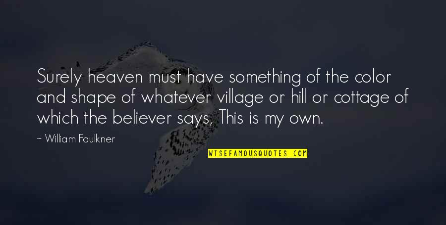Faulkner William Quotes By William Faulkner: Surely heaven must have something of the color
