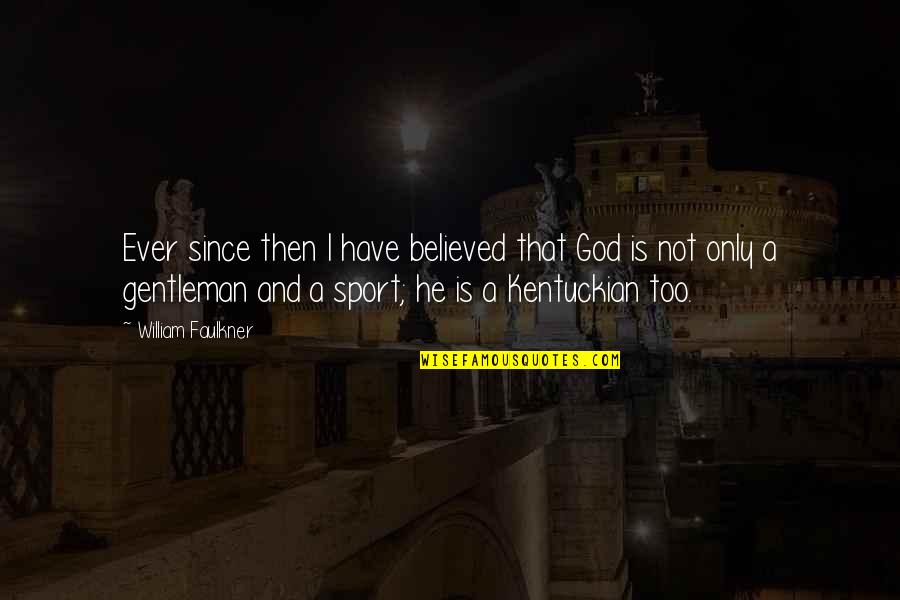 Faulkner William Quotes By William Faulkner: Ever since then I have believed that God