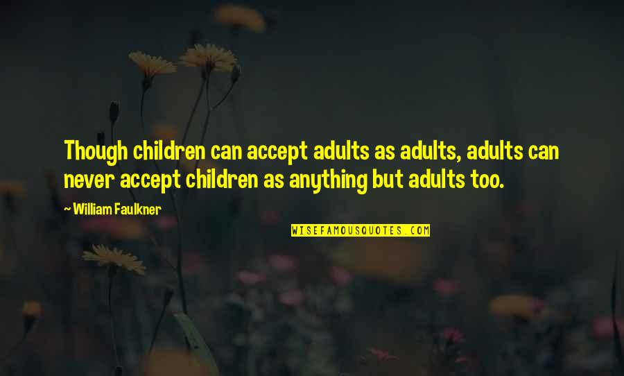 Faulkner William Quotes By William Faulkner: Though children can accept adults as adults, adults