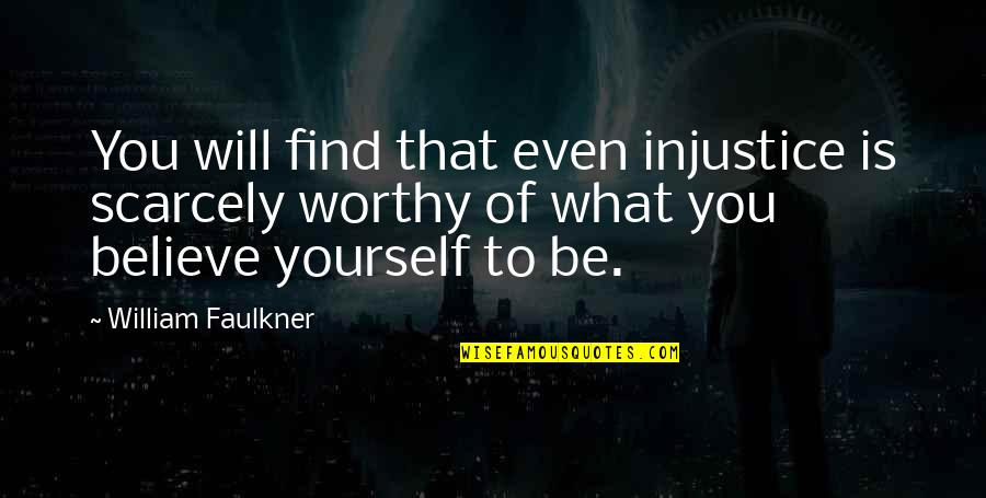Faulkner William Quotes By William Faulkner: You will find that even injustice is scarcely