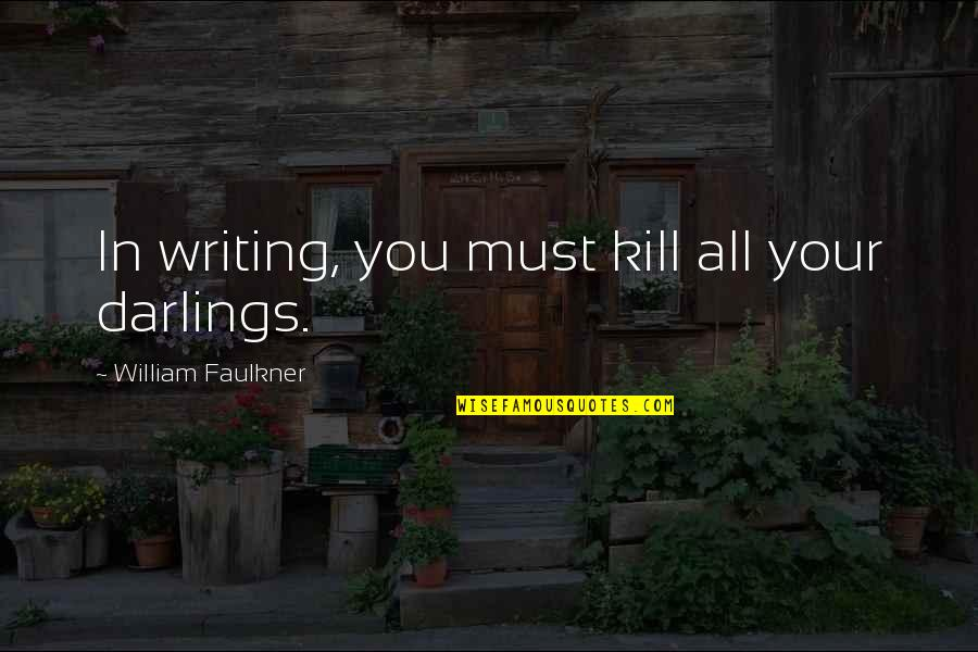 Faulkner William Quotes By William Faulkner: In writing, you must kill all your darlings.