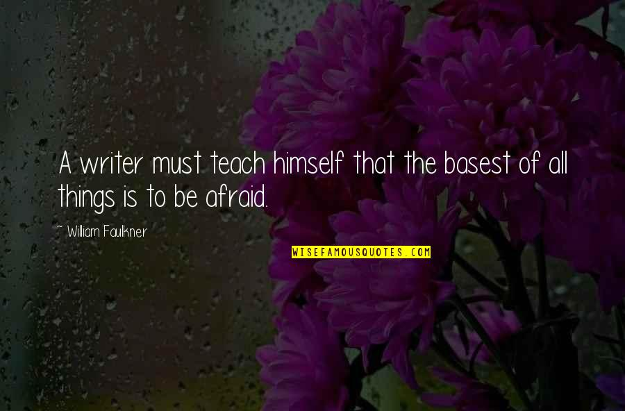 Faulkner William Quotes By William Faulkner: A writer must teach himself that the basest