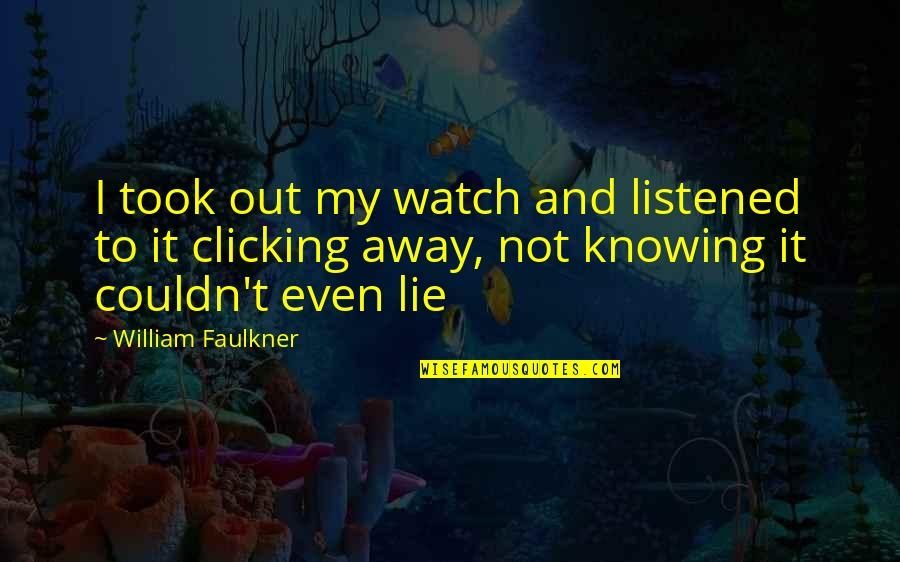 Faulkner William Quotes By William Faulkner: I took out my watch and listened to