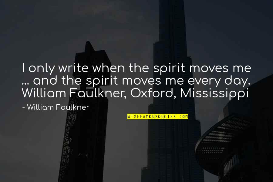 Faulkner William Quotes By William Faulkner: I only write when the spirit moves me