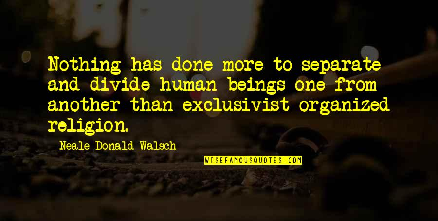 Faultie Quotes By Neale Donald Walsch: Nothing has done more to separate and divide