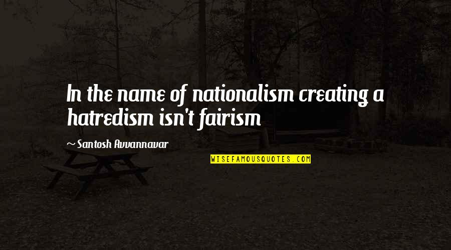 Faultie Quotes By Santosh Avvannavar: In the name of nationalism creating a hatredism