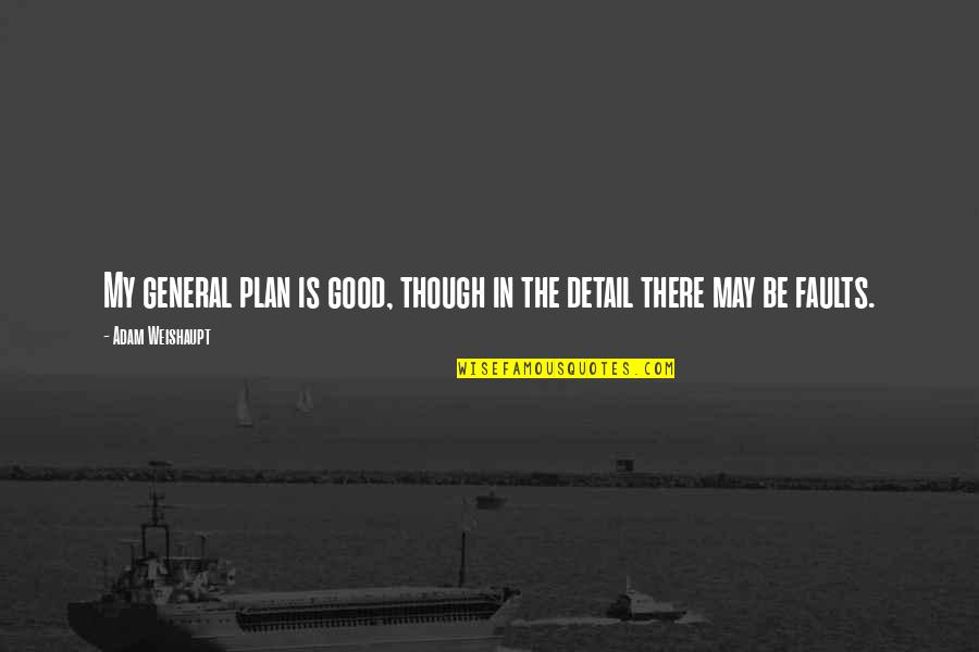 Faults Quotes By Adam Weishaupt: My general plan is good, though in the