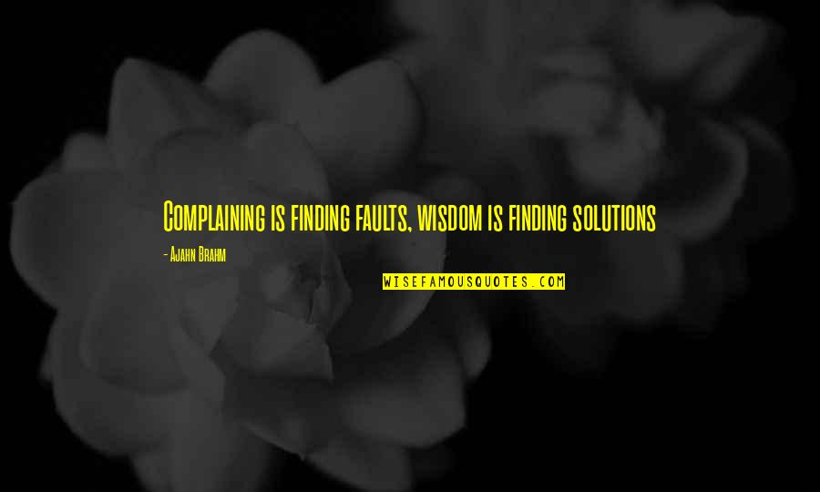 Faults Quotes By Ajahn Brahm: Complaining is finding faults, wisdom is finding solutions