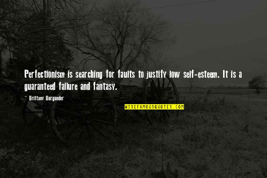 Faults Quotes By Brittany Burgunder: Perfectionism is searching for faults to justify low