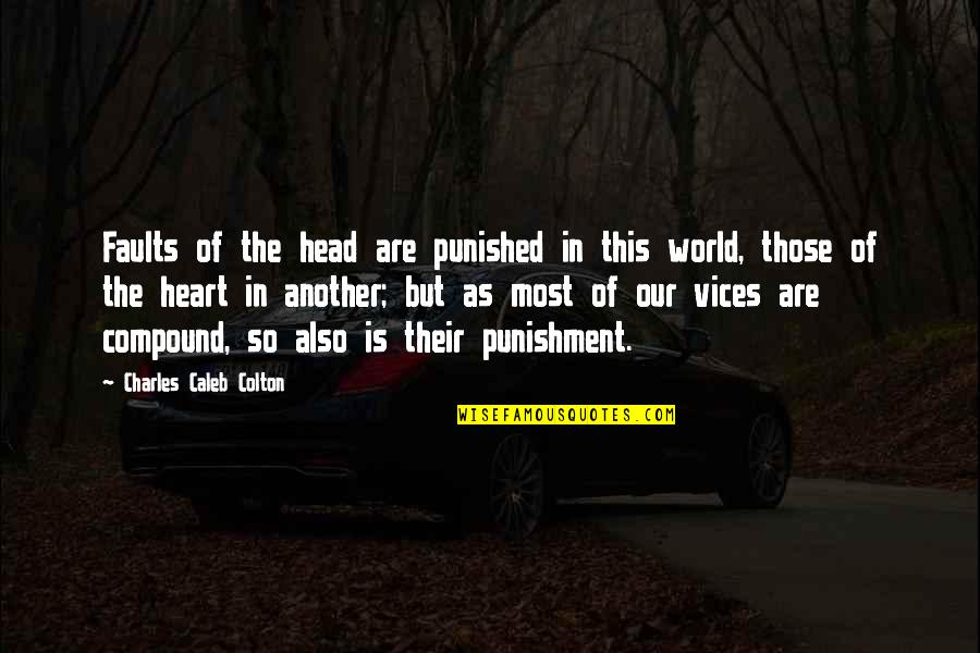 Faults Quotes By Charles Caleb Colton: Faults of the head are punished in this