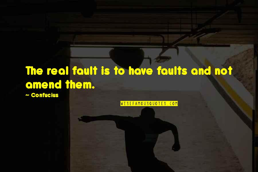 Faults Quotes By Confucius: The real fault is to have faults and