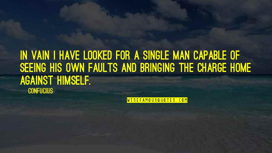 Faults Quotes By Confucius: In vain I have looked for a single