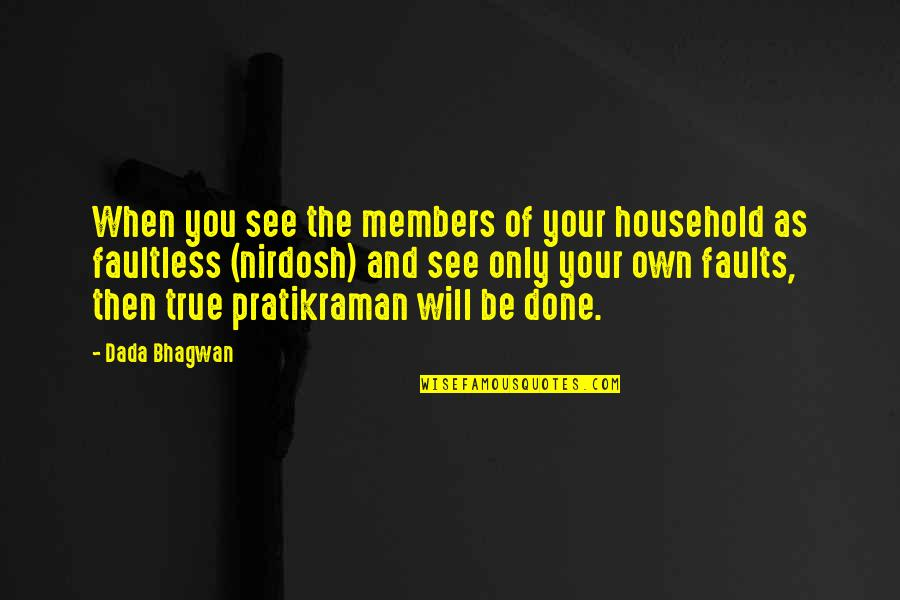 Faults Quotes By Dada Bhagwan: When you see the members of your household